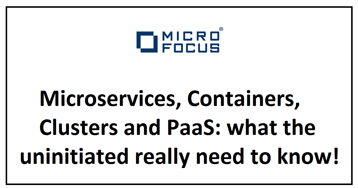 Microservices, Containers, Clusters and PaaS: what the uninitiated really need to know!