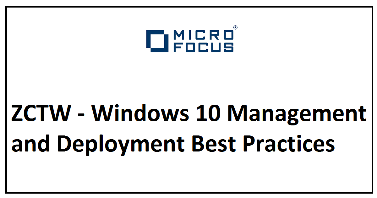 ZCTW - Windows 10 Management and Deployment Best Practices