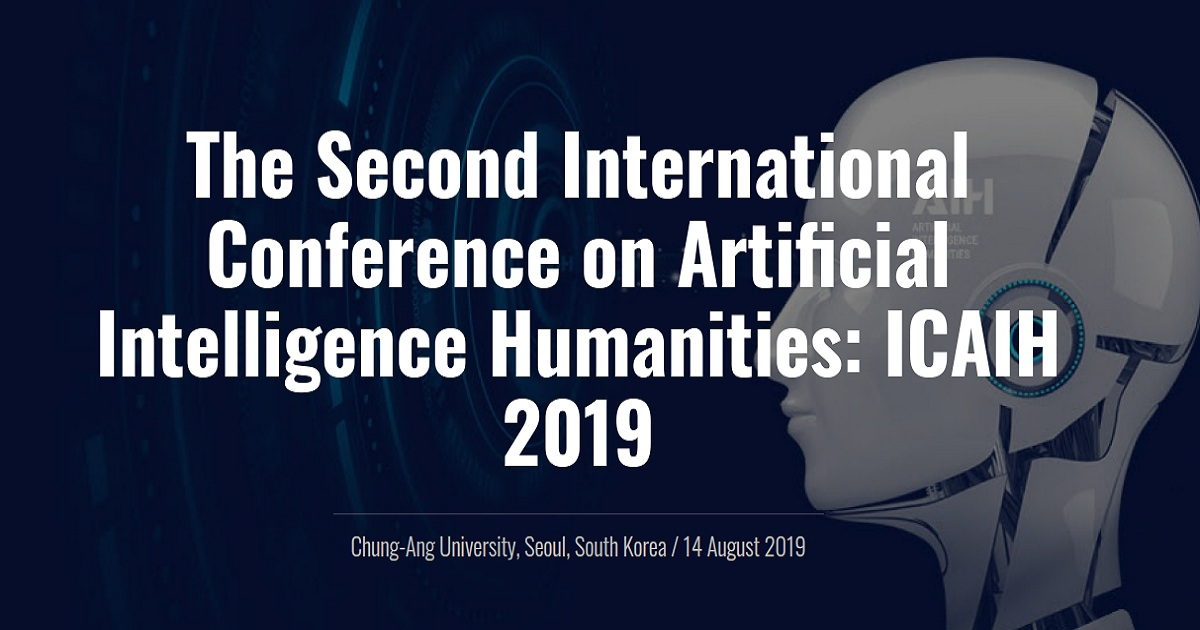 The Second International Conference on Artificial Intelligence Humanities: ICAIH 2019