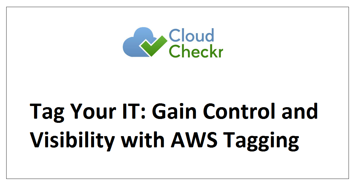 Tag Your IT: Gain Control and Visibility with AWS Tagging