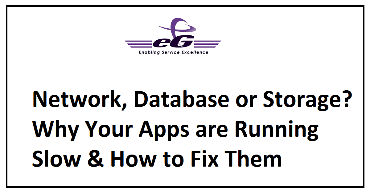 Network, Database or Storage? Why Your Apps are Running Slow & How to Fix Them