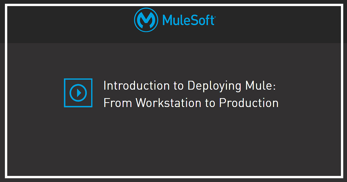 Introduction to Deploying Mule: From Workstation to Production