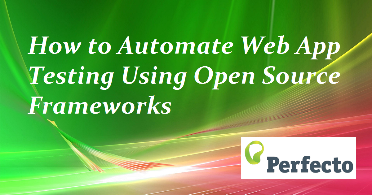 How to Automate Web App Testing Using Open Source Frameworks