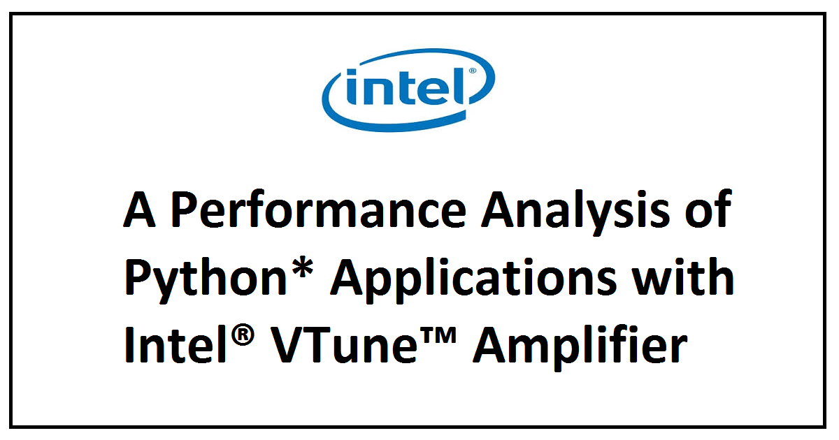 A Performance Analysis of Python* Applications with Intel® VTune™ Amplifier