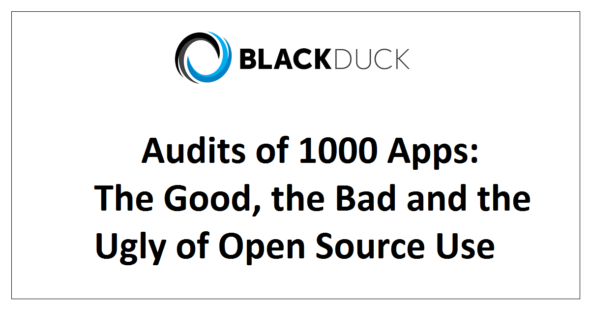 Audits of 1000 Apps: The Good, the Bad and the Ugly of Open Source Use