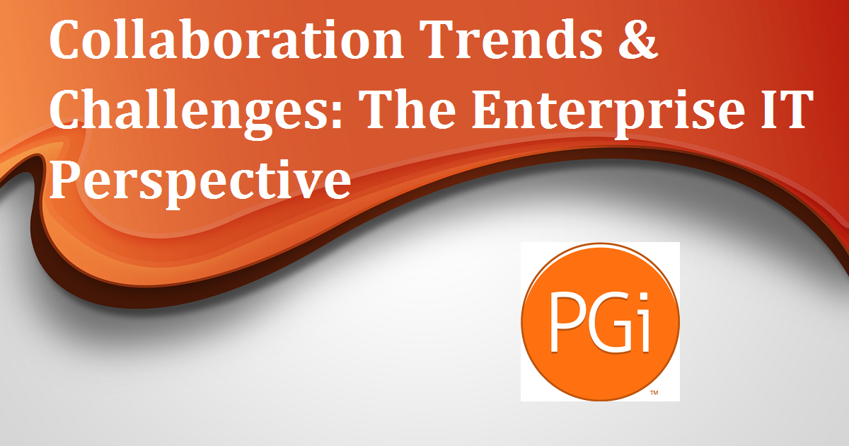 Collaboration Trends & Challenges: The Enterprise IT Perspective