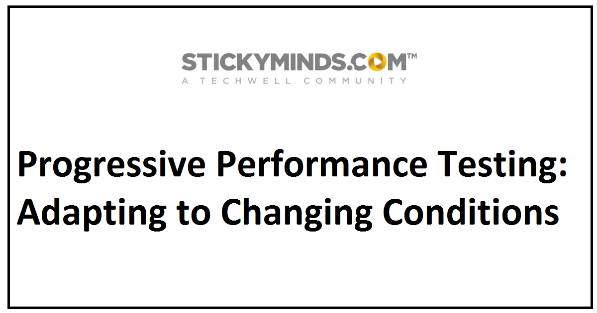 Progressive Performance Testing: Adapting to Changing Conditions
