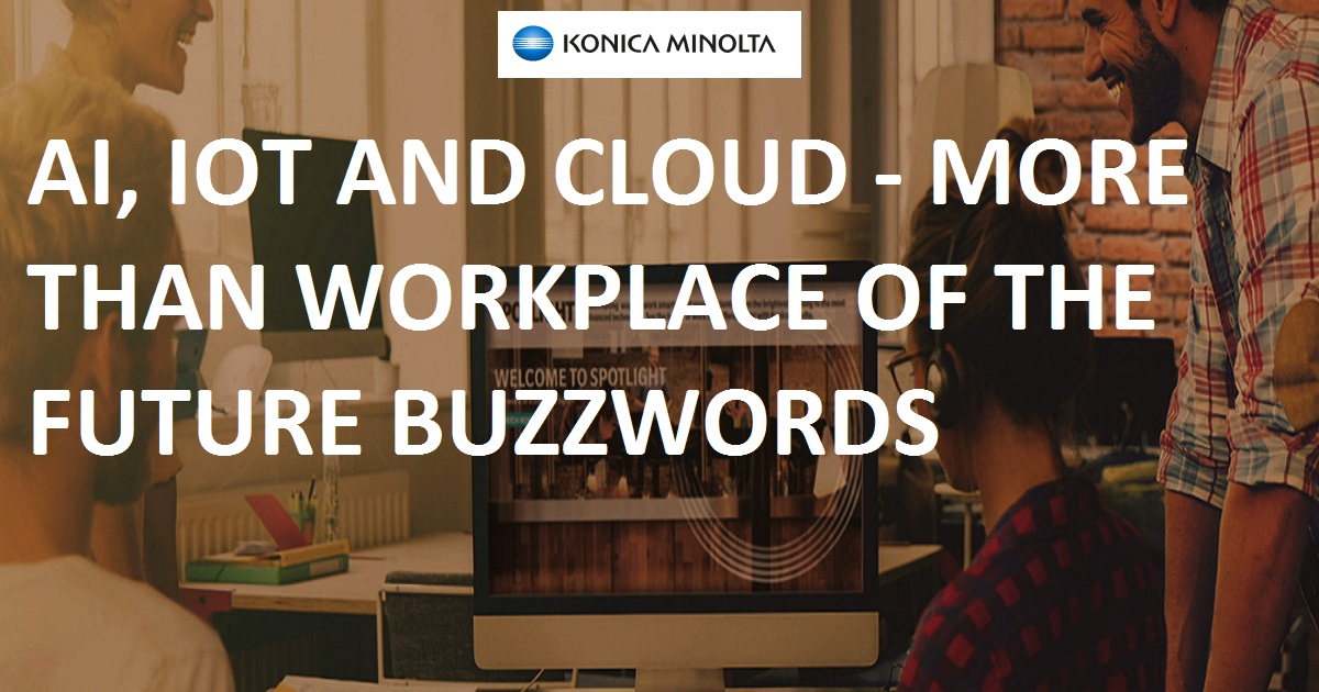 AI, IOT AND CLOUD - MORE THAN WORKPLACE OF THE FUTURE BUZZWORDS