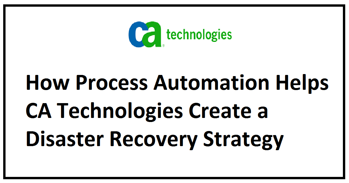 How Process Automation Helps CA Technologies Create a Disaster Recovery Strategy