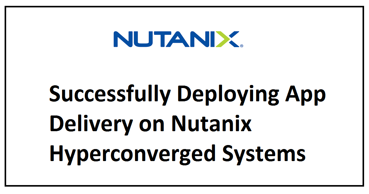 Successfully Deploying App Delivery on Nutanix Hyperconverged Systems