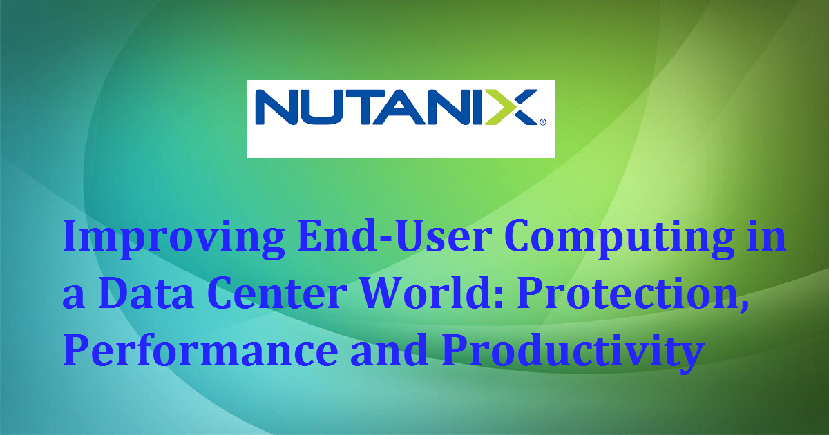 Improving End-User Computing in a Data Center World: Protection, Performance and Productivity