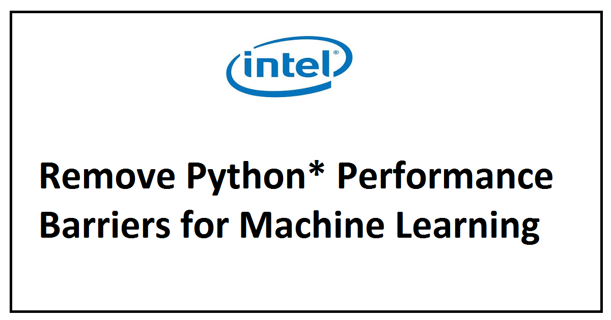 Remove Python* Performance Barriers for Machine Learning