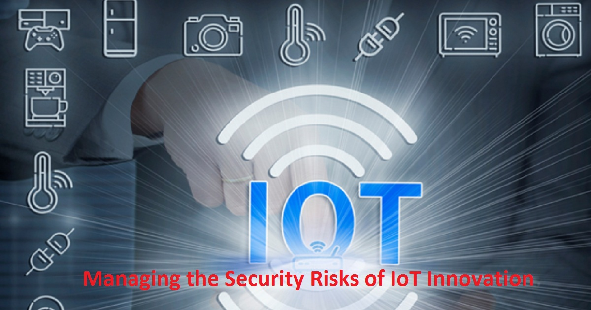 Managing the Security Risks of IoT Innovation