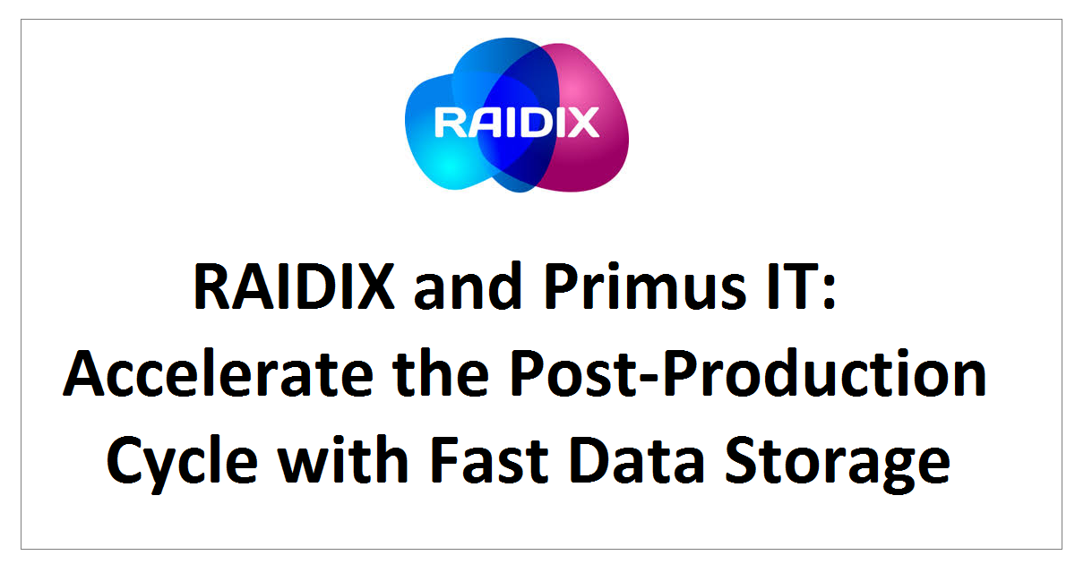 RAIDIX and Primus IT: Accelerate the Post-Production Cycle with Fast Data Storage
