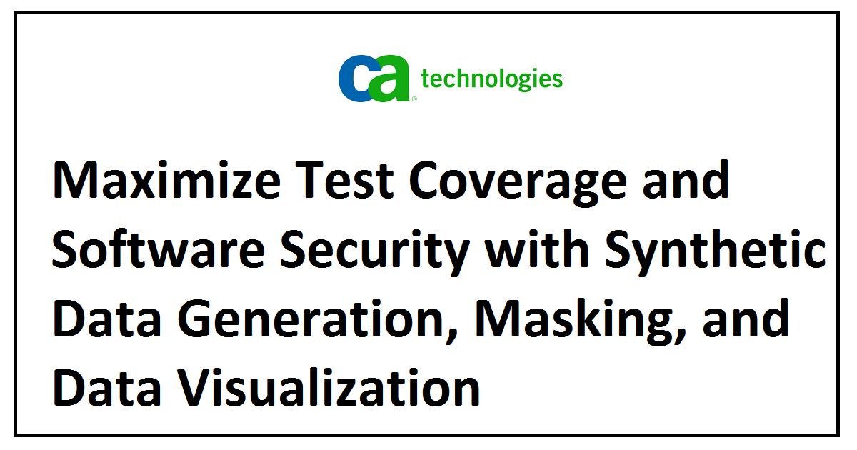 Maximize Test Coverage and Software Security with Synthetic Data Generation, Masking, and Data Visualization