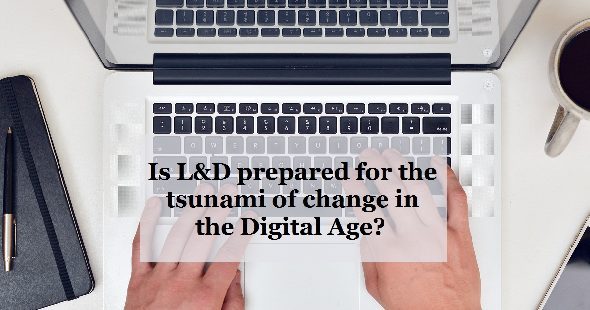 Is L&D prepared for the tsunami of change in the Digital Age?