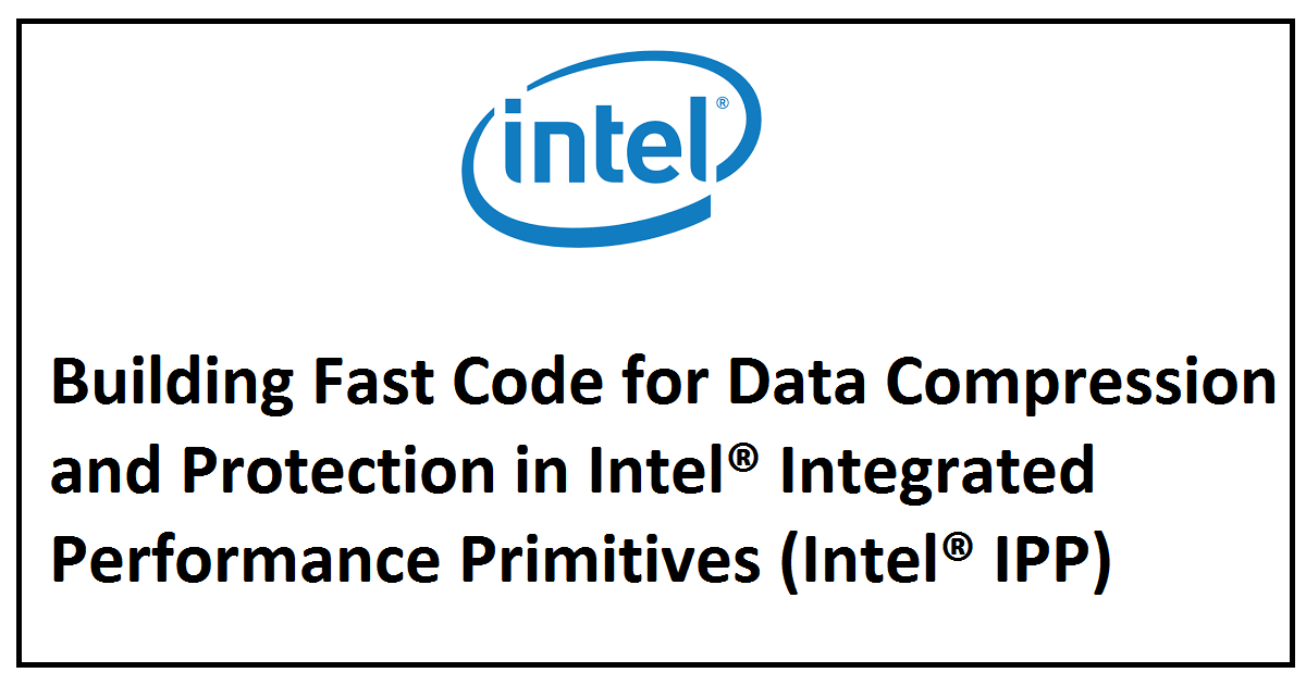 Building Fast Code for Data Compression and Protection in Intel® Integrated Performance Primitives (Intel® IPP)
