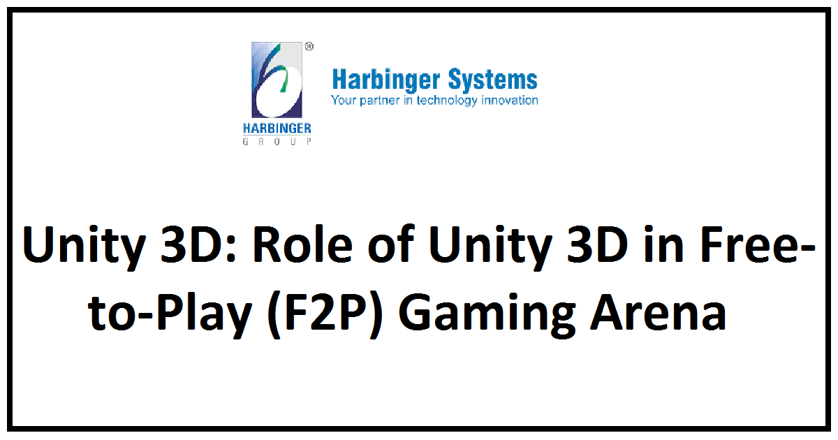 Unity 3D: Role of Unity 3D in Free-to-Play (F2P) Gaming Arena