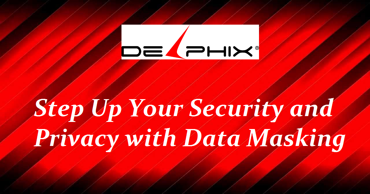 Step Up Your Security and Privacy with Data Masking