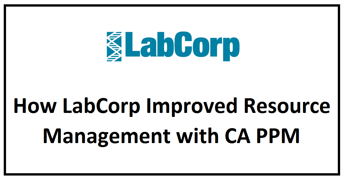 How LabCorp Improved Resource Management with CA PPM