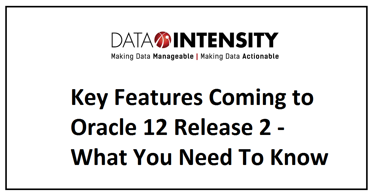 Key Features Coming to Oracle 12 Release 2 - What You Need To Know