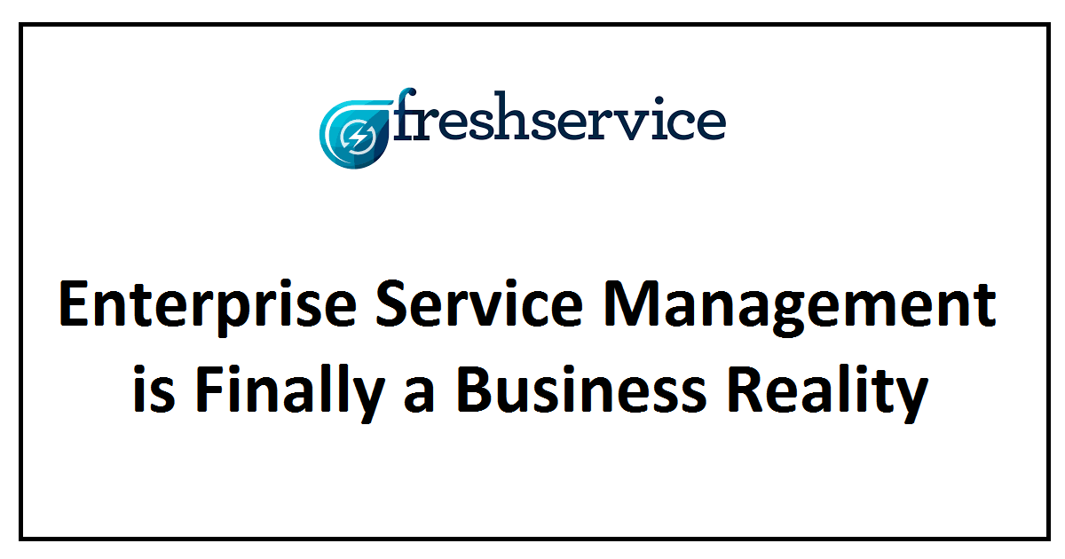 Enterprise Service Management is Finally a Business Reality
