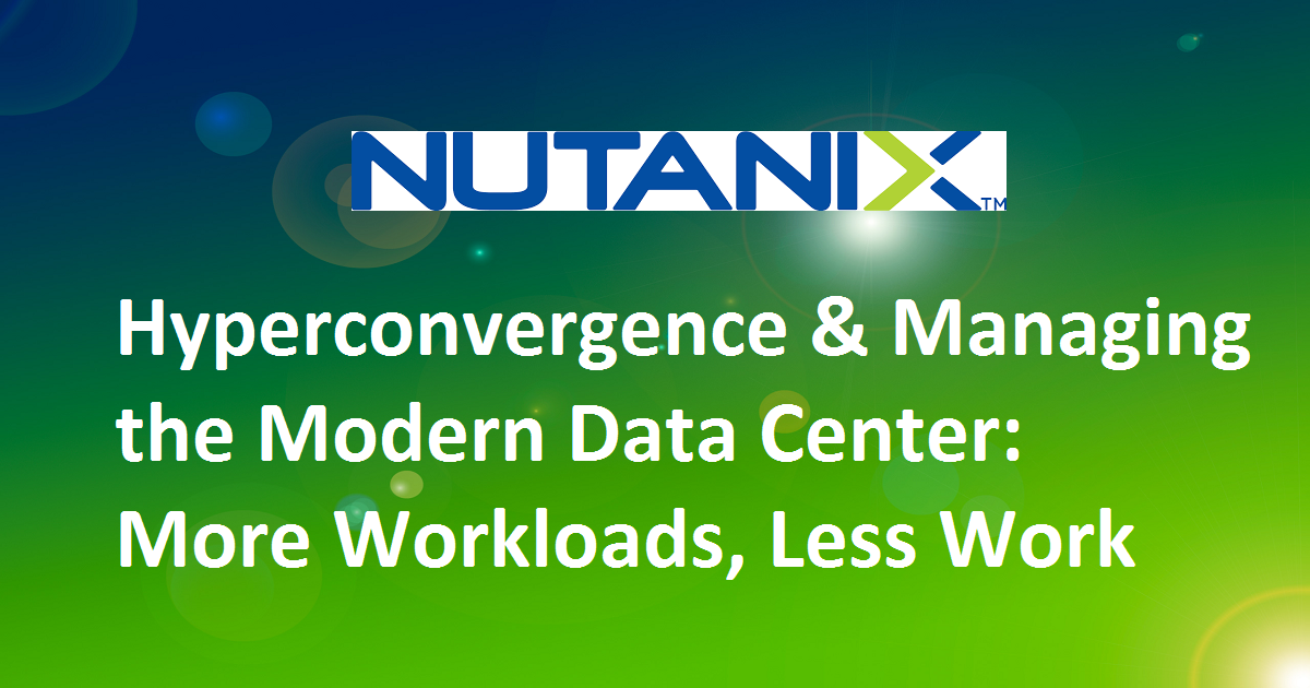 Hyperconvergence and Managing the Modern Data Center: More Workloads, Less Work