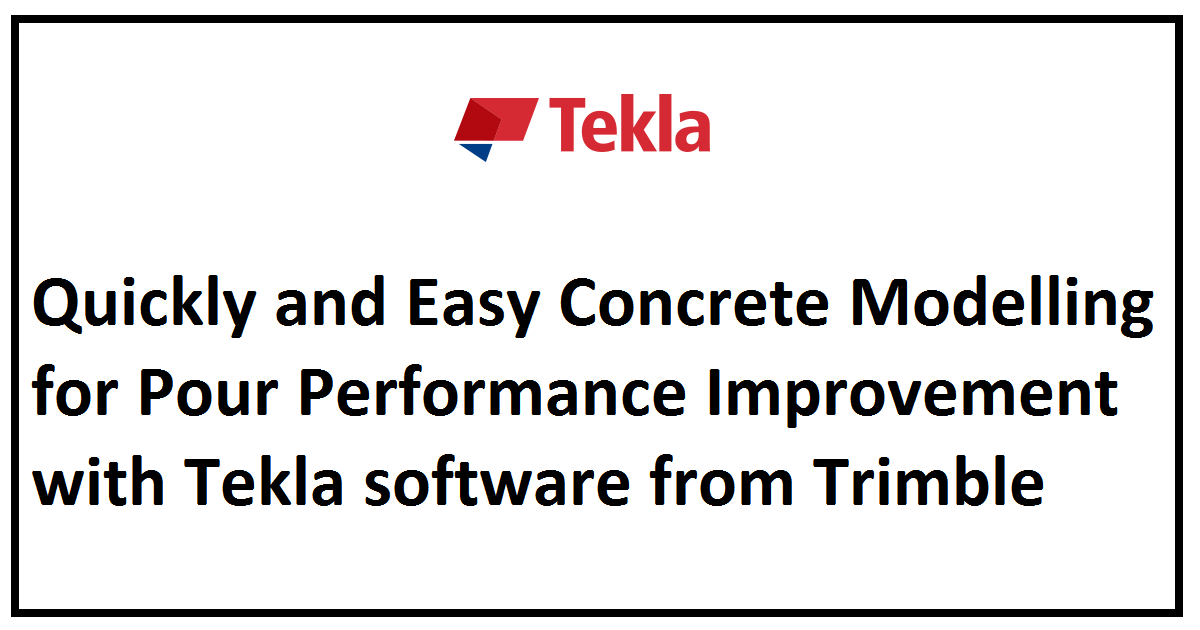 Quickly and Easy Concrete Modelling for Pour Performance Improvement with Tekla software from Trimble