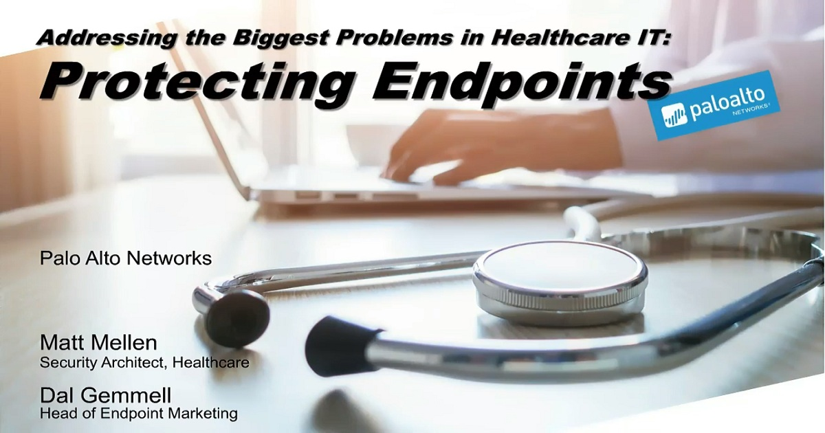 ADDRESSING THE BIGGEST PROBLEM IN HEALTHCARE IT: PROTECTING ENDPOINTS