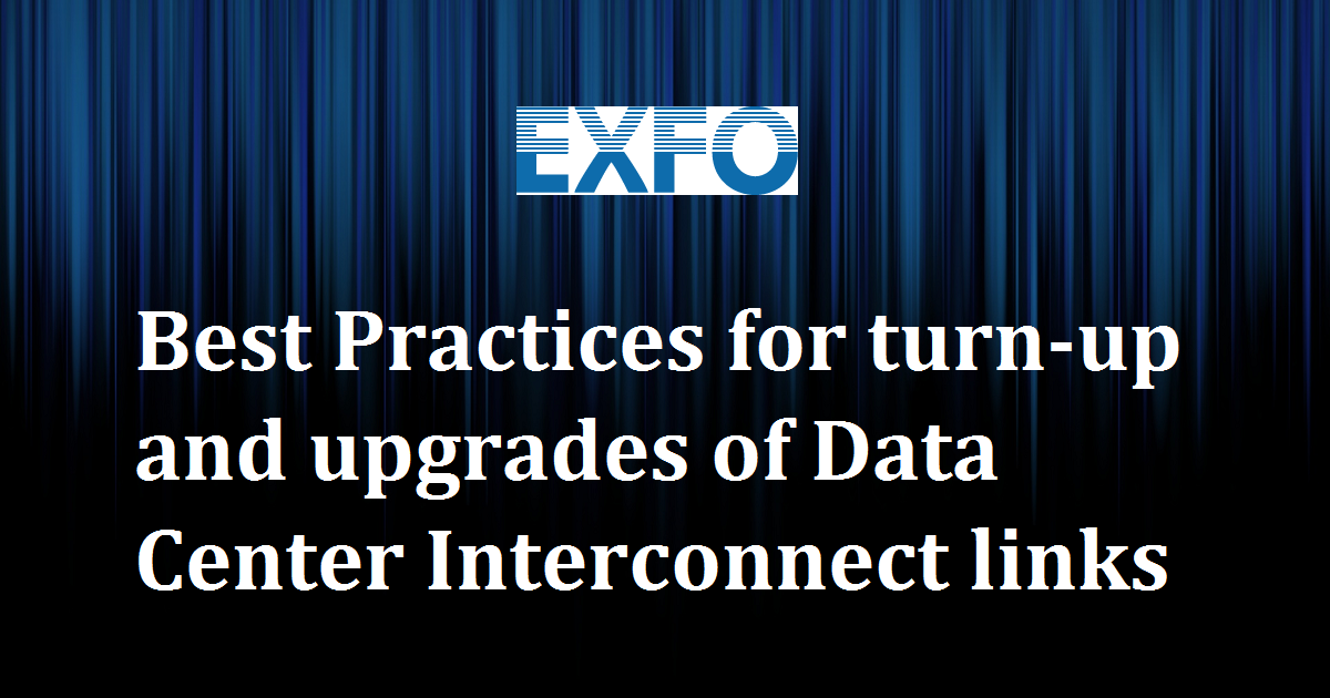 Best Practices for turn-up and upgrades of Data Center Interconnect links