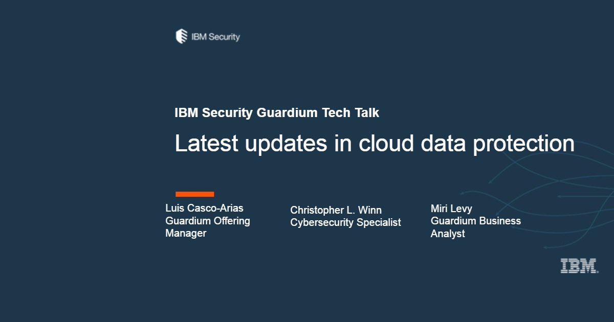 Guardium Tech Talk: Latest updates in cloud data protection from Guardium