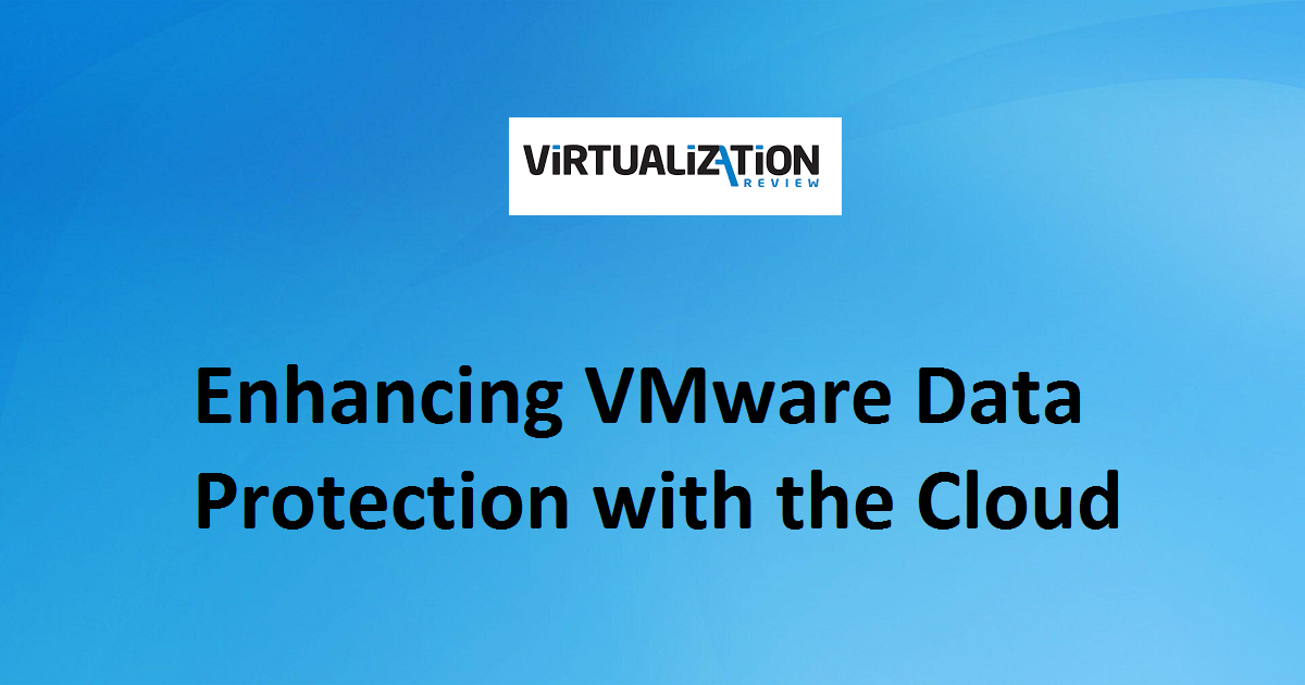 Enhancing VMware Data Protection with the Cloud