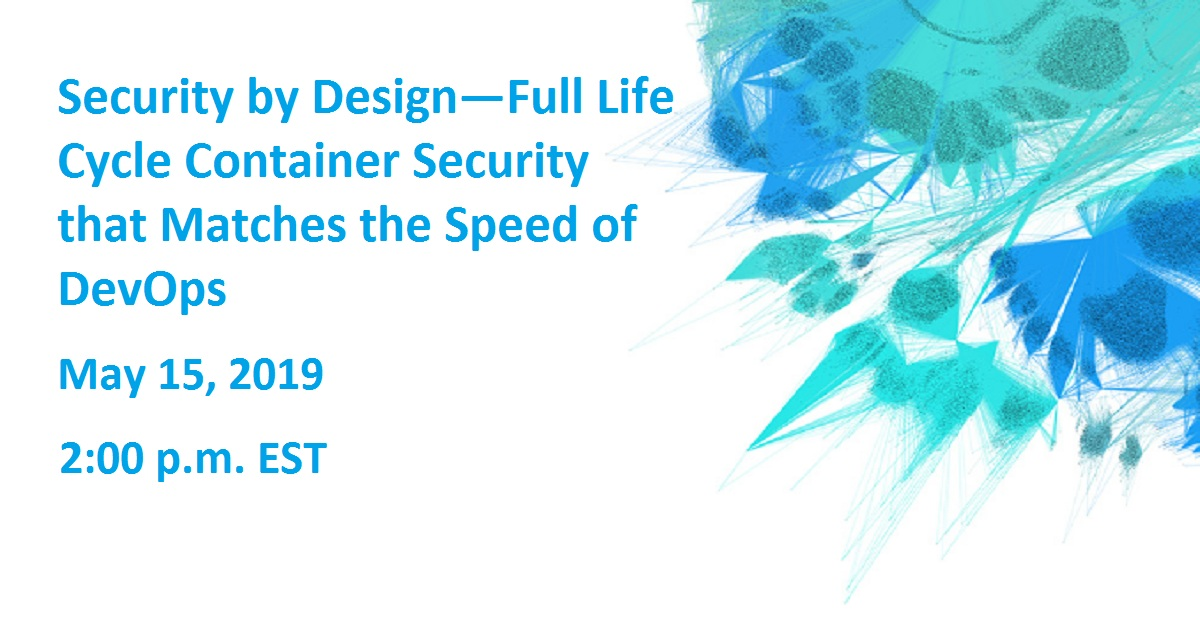 Security by Design—Full Life Cycle Container Security that Matches the Speed of DevOps
