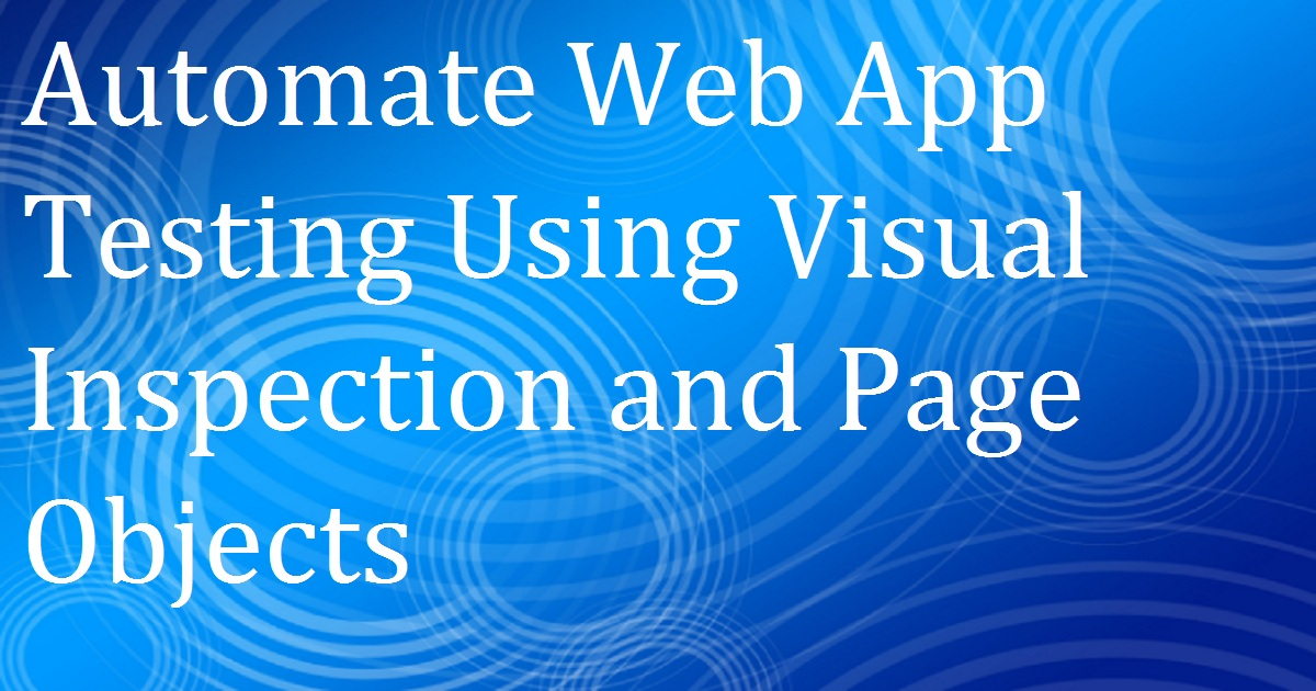 Automate Web App Testing Using Visual Inspection and Page Objects