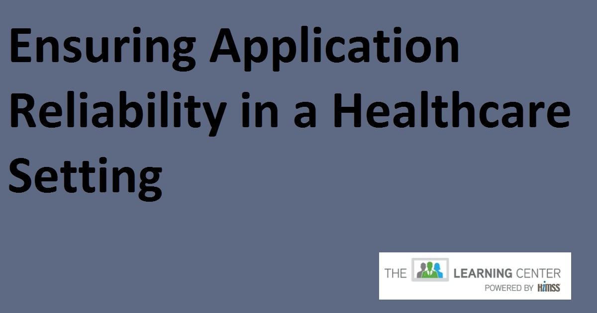 Ensuring Application Reliability in a Healthcare Setting