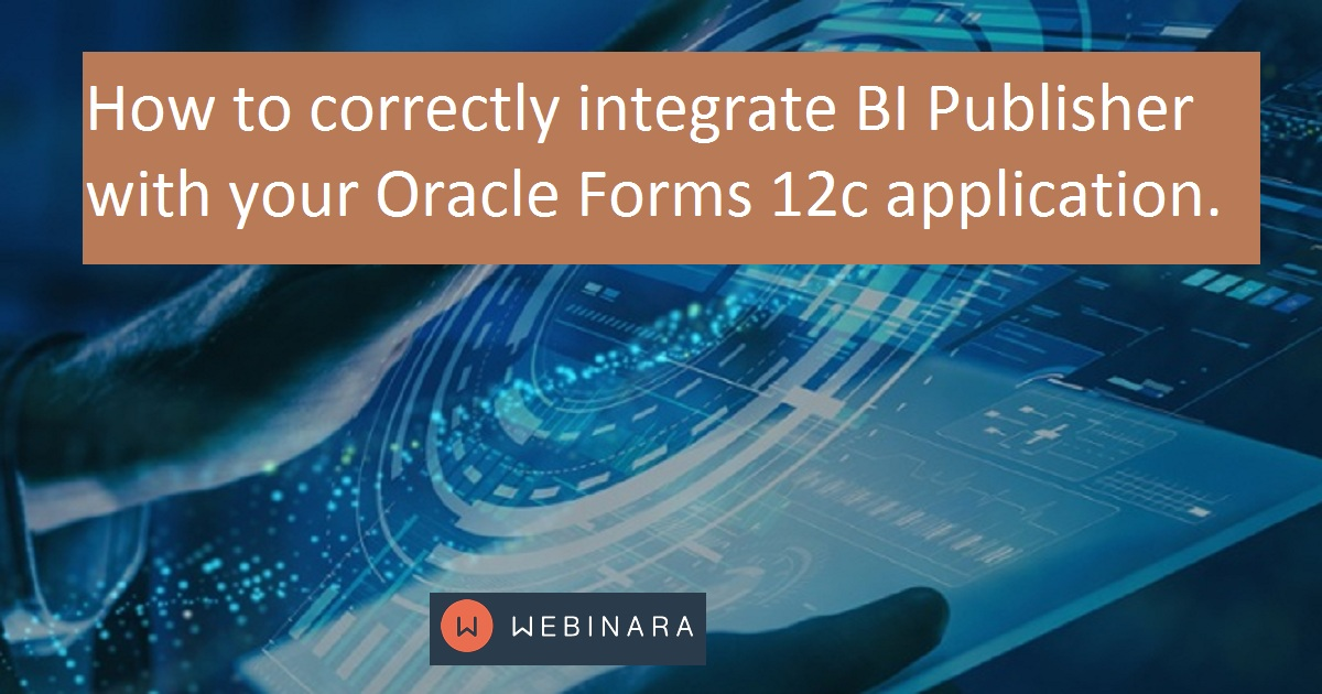 How to correctly integrate BI Publisher with your Oracle Forms 12c application