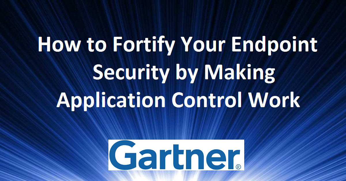 How to Fortify Your Endpoint Security by Making Application Control Work
