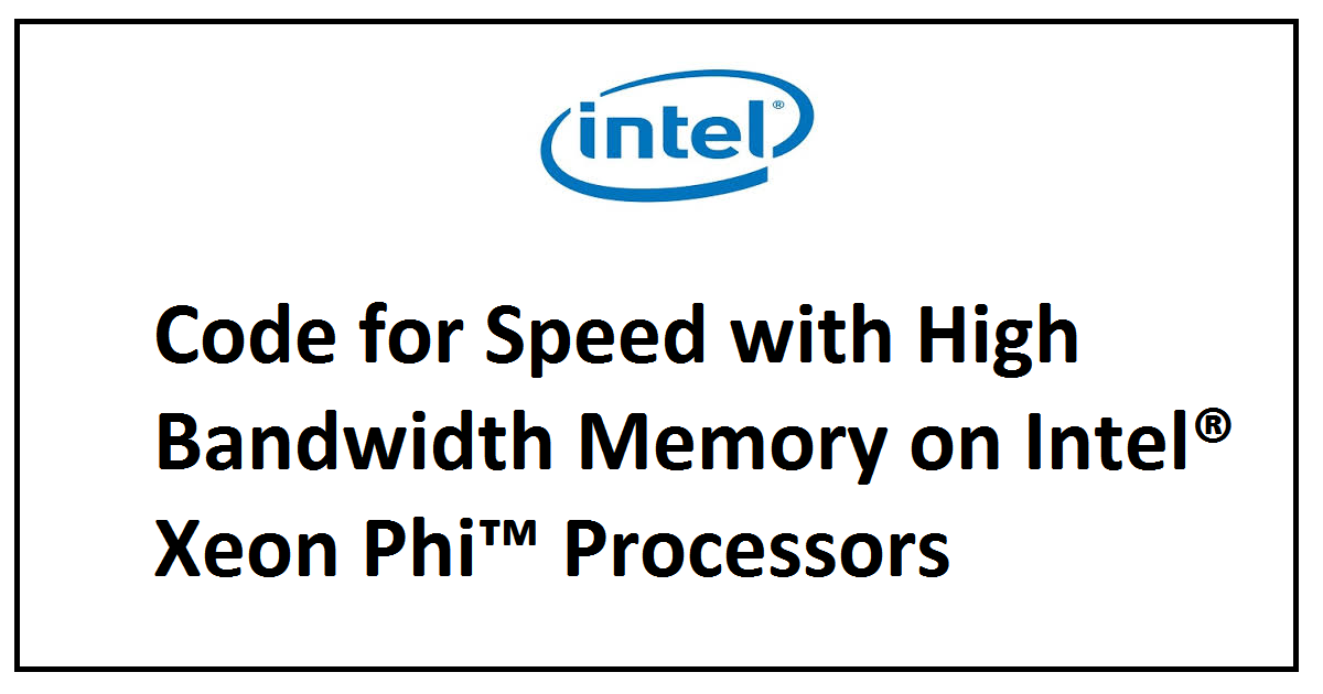 Code for Speed with High Bandwidth Memory on Intel® Xeon Phi™ Processors