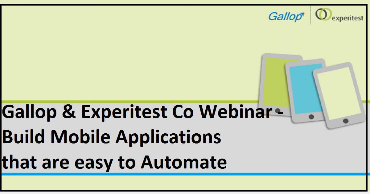Gallop & Experitest Co Webinar - Build Mobile Applications that are easy to Automate