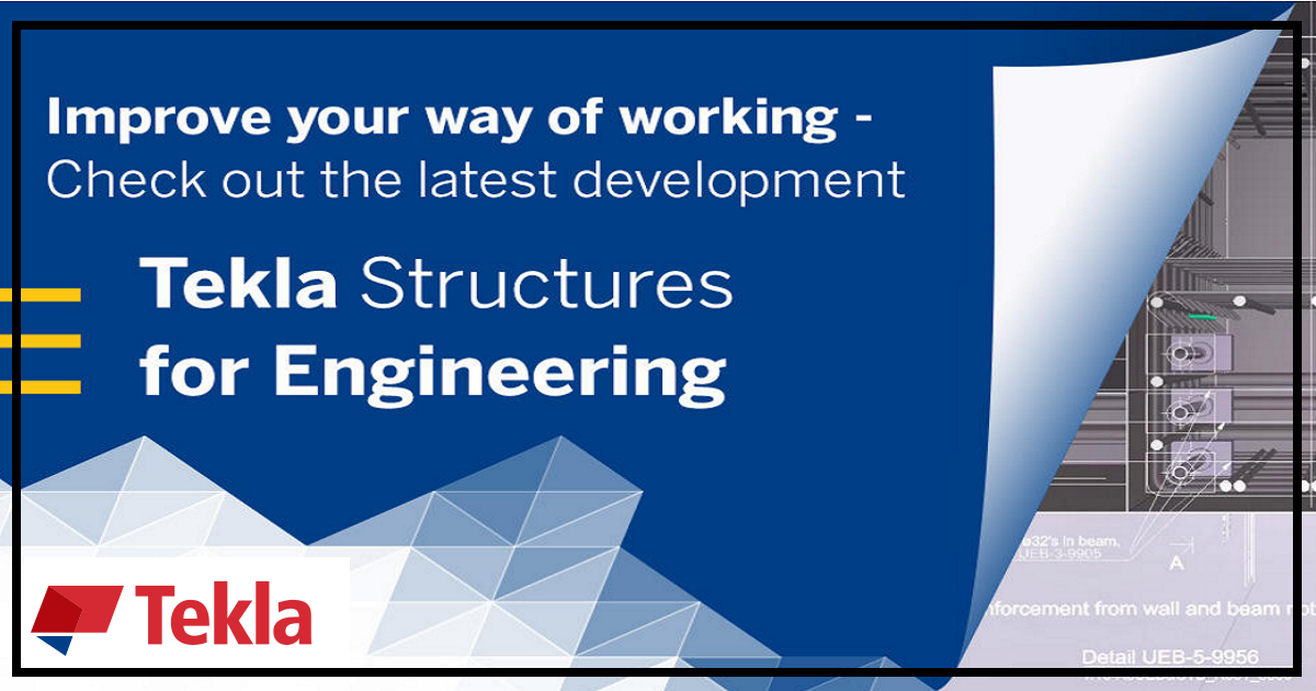 Improve your way of working - Check out the latest Tekla Software development for structural engineering offices