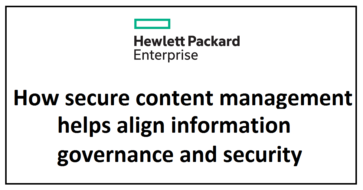 How secure content management helps align information governance and security