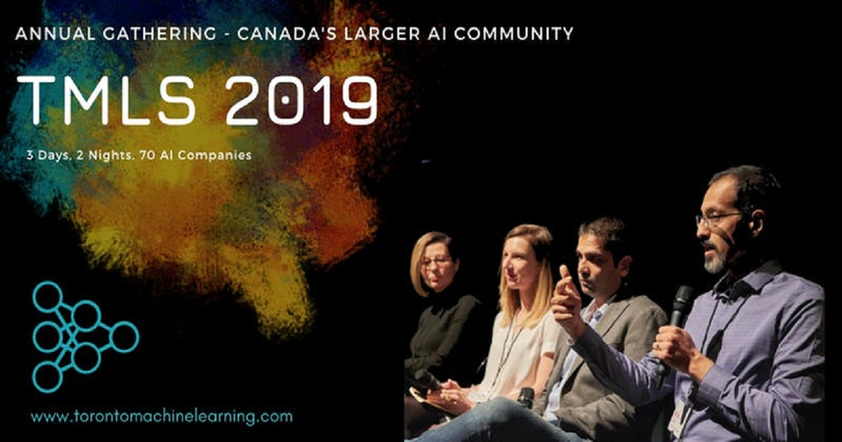 Toronto Machine Learning Society (TMLS) : 2019 Annual Conference & Expo