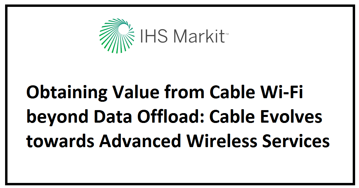 Obtaining Value from Cable Wi-Fi beyond Data Offload: Cable Evolves towards Advanced Wireless Services