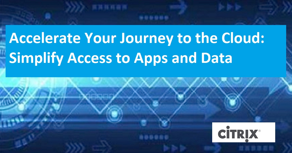 Accelerate Your Journey to the Cloud: Simplify Access to Apps and Data