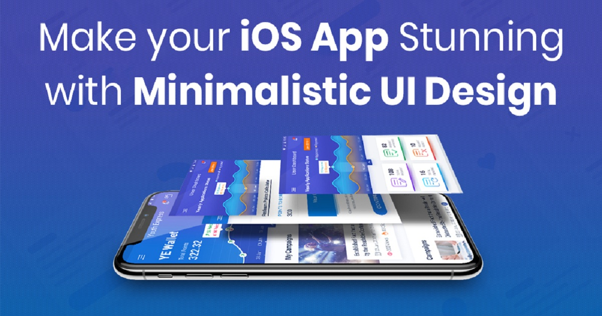 WHY YOU SHOULD OPT MINIMAL UI DESIGN FOR MAKING IOS APP