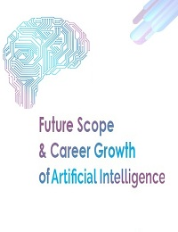 FUTURE SCOPE CAREER GROWTH OF ARTIFICIAL INTELLIGENCE